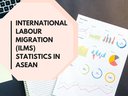 International Labour Migration Statistics (ILMS) in ASEAN