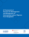 A framework of services for reintegration and remigration of International labour migrants from Bangladesh