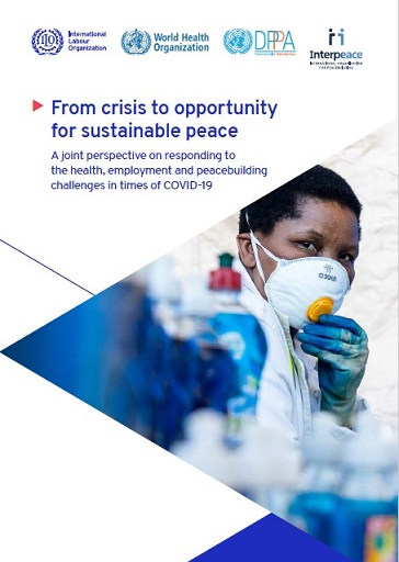 From crisis to opportunity for sustainable peace: A joint perspective on responding to the health, employment and peacebuilding challenges in times of COVID-19
