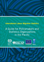 International Labour Migration Statistics - A Guide for Policymakers and Statistics Organizations in the Pacific