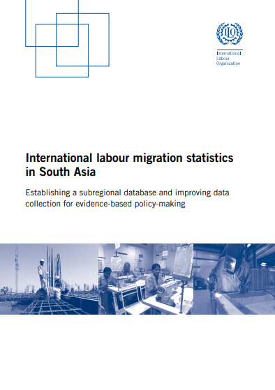 International labour migration statistics in South Asia: Establishing a subregional database and improving data collection for evidence-based policy-making