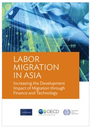 Labor Migration in Asia: Increasing the Development Impact of Migration through Finance and Technology