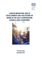 Labour Migration, Skills Development and the Future of Work in the Gulf Cooperation Council (GCC) Countries