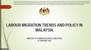 Labour Migration Trends and Policy in Malaysia