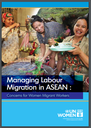 Managing Labour Migration in ASEAN : Concerns for Women Migrant Workers