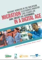 Migration in a Digital Age - Migrant Workers in the Malaysian Electronics Industry: Case Studies on Jabil Circuit and Flextronics