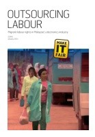 Outsourcing Labour: Migrant labour rights in Malaysia's electronics industry