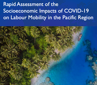 Rapid Assessment of the Socioeconomic Impacts of COVID-19 on Labour Mobility in the Pacific Region