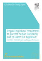 Regulating labour recruitment to prevent human trafficking and to foster fair migration: Models, challenges and opportunities