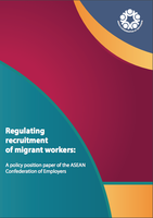 Regulating recruitment of migrant workers: A policy position paper of the ASEAN Confederation of Employers