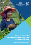 Risks and rewards: Outcomes of labour migration in South-East Asia (Key finding in Malaysia)