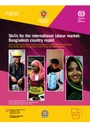 Skills for the international labour market: Bangladesh country report Part of a multi-country labour market trend analysis for migrant workers from South Asia to the member states of the Cooperation Council for the Arab States of the Gulf