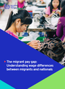The migrant pay gap: Understanding wage differences between migrants and nationals