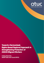 Toward a Harmonized, Rights-Based Regional Approach in Strengthening Protection of ASEAN Migrant Workers