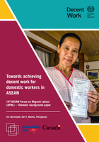 Towards Achieving Decent Work for Domestic Workers in ASEAN: 10th ASEAN Forum on Migrant Labour (AFML) – Thematic background paper