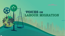 Voices of Labour Migration: Interview Series